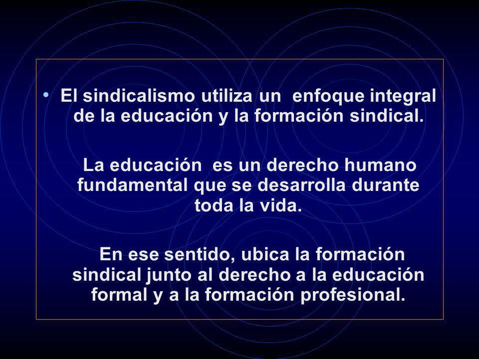 El sindicalismo utiliza un enfoque integral de la educación y la formación sindical. La educación es un derecho humano fundamental que se desarrolla d