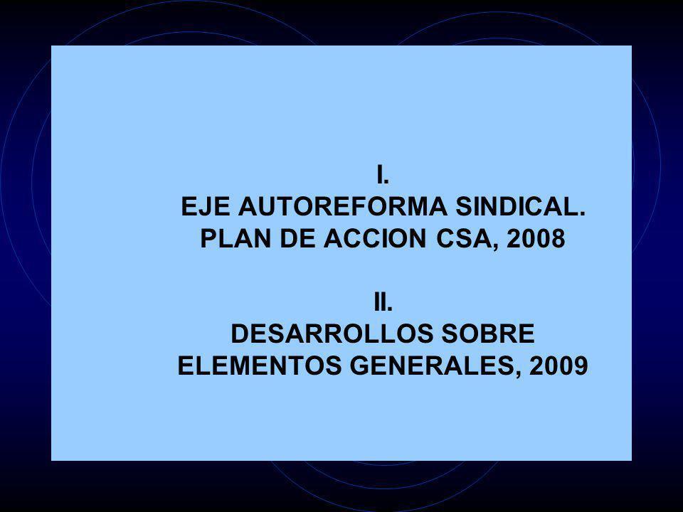 I. EJE AUTOREFORMA SINDICAL. PLAN DE ACCION CSA, 2008 II. DESARROLLOS SOBRE ELEMENTOS GENERALES, 2009