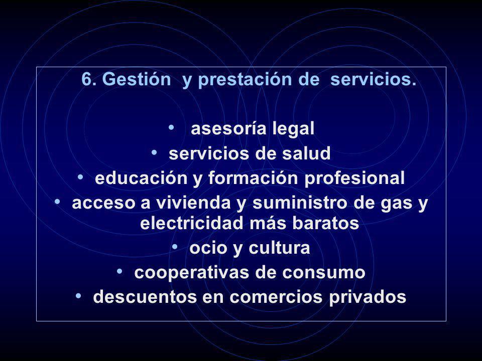 6. Gestión y prestación de servicios. asesoría legal servicios de salud educación y formación profesional acceso a vivienda y suministro de gas y elec