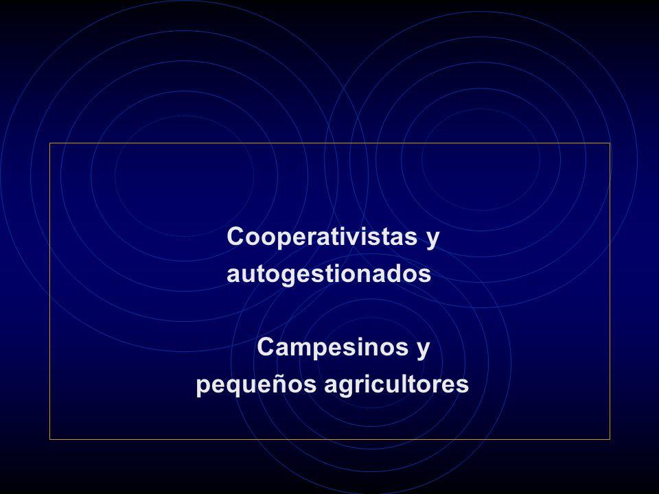 Cooperativistas y autogestionados Campesinos y pequeños agricultores