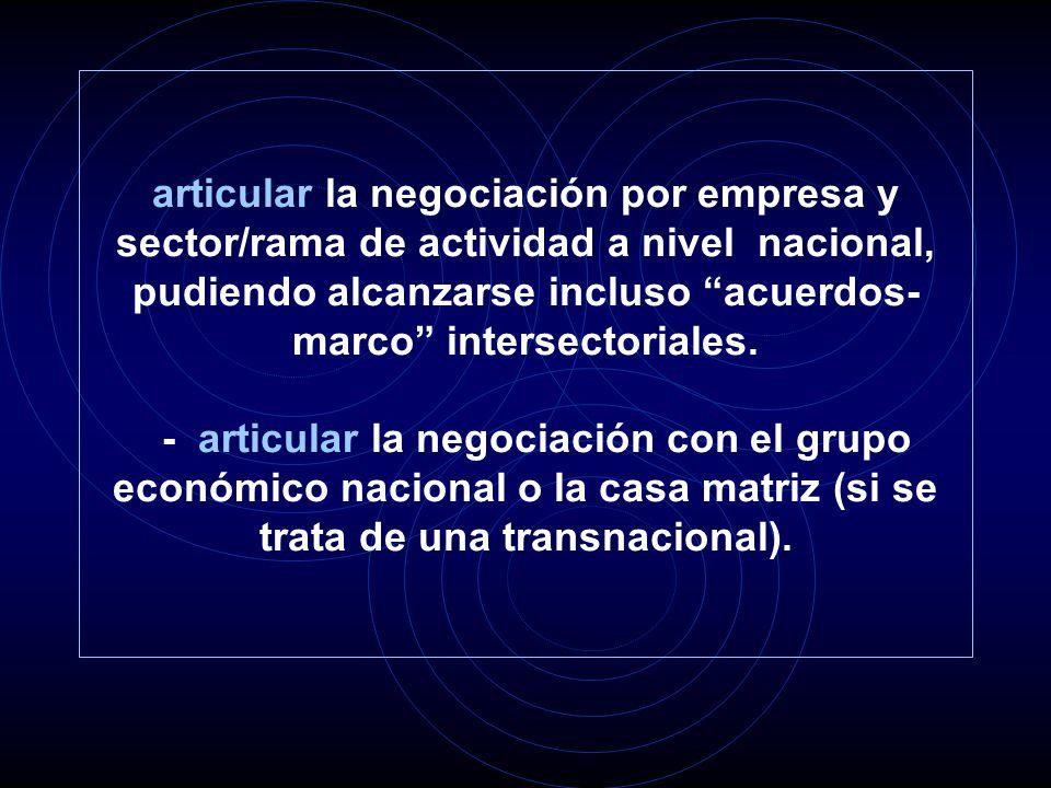 articular la negociación por empresa y sector/rama de actividad a nivel nacional, pudiendo alcanzarse incluso acuerdos- marco intersectoriales.