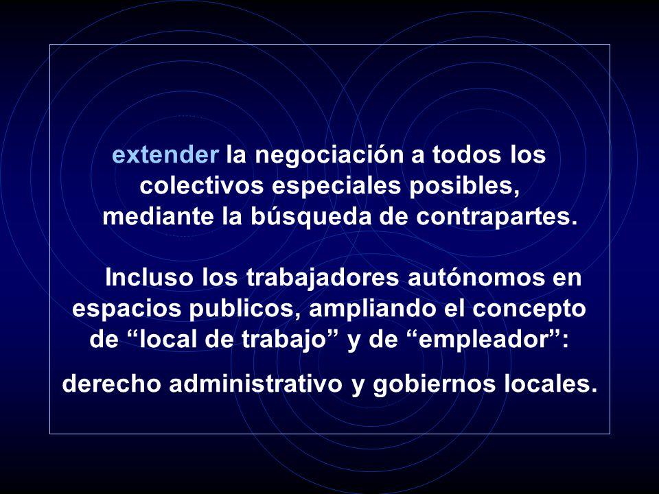 extender la negociación a todos los colectivos especiales posibles, mediante la búsqueda de contrapartes. Incluso los trabajadores autónomos en espaci