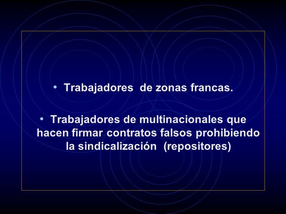 Trabajadores de zonas francas. Trabajadores de multinacionales que hacen firmar contratos falsos prohibiendo la sindicalización (repositores)