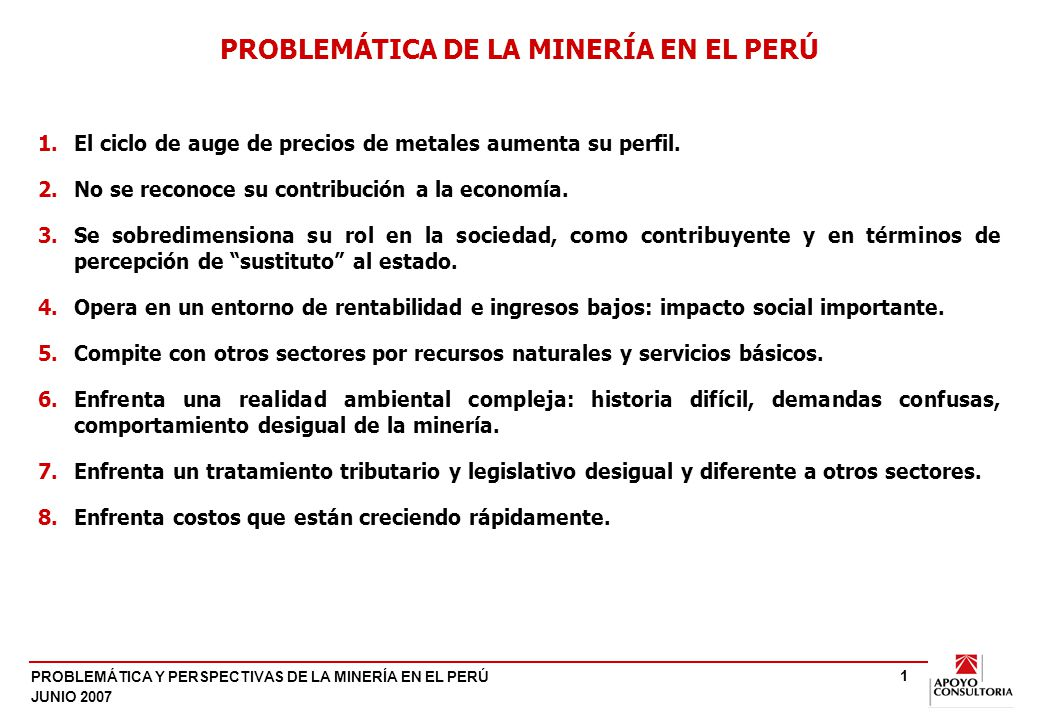 PROBLEMÁTICA Y PERSPECTIVAS DE LA MINERÍA EN EL PERÚ JUNIO 2007 1 PROBLEMÁTICA DE LA MINERÍA EN EL PERÚ 1.El ciclo de auge de precios de metales aumen