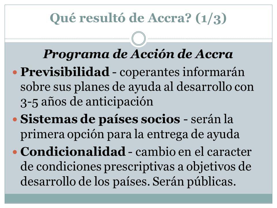 Qué resultó de Accra? (1/3) Programa de Acción de Accra Previsibilidad - coperantes informarán sobre sus planes de ayuda al desarrollo con 3-5 años de