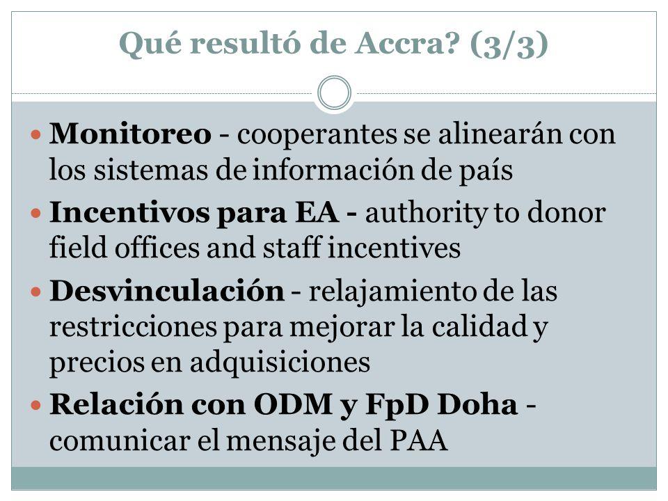 Qué resultó de Accra? (3/3) Monitoreo - cooperantes se alinearán con los sistemas de información de país Incentivos para EA - authority to donor field