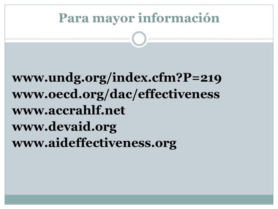 Para mayor información www.undg.org/index.cfm?P=219 www.oecd.org/dac/effectiveness www.accrahlf.net www.devaid.org www.aideffectiveness.org