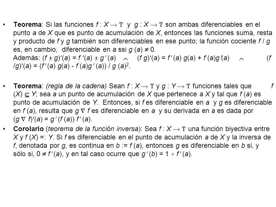 Teorema: Si las funciones f : X y g : X son ambas diferenciables en el punto a de X que es punto de acumulación de X, entonces las funciones suma, res