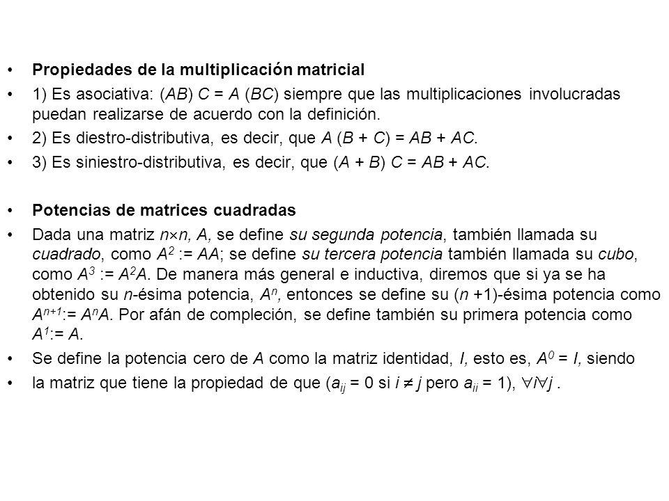 Propiedades de la multiplicación matricial 1) Es asociativa: (AB) C = A (BC) siempre que las multiplicaciones involucradas puedan realizarse de acuerd