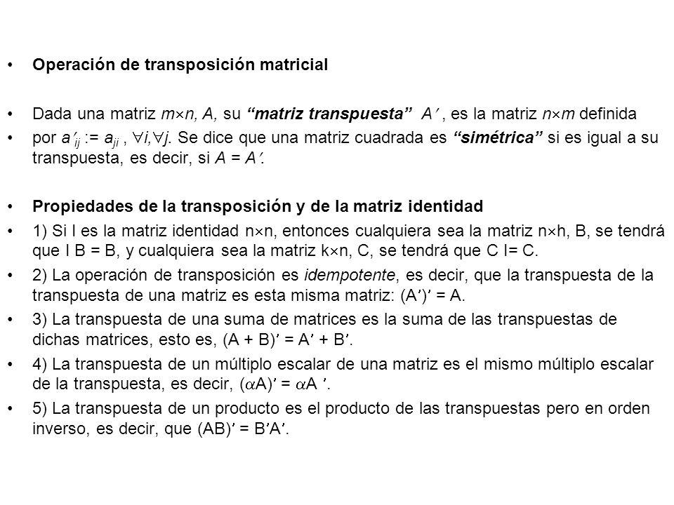 Operación de transposición matricial Dada una matriz m n, A, su matriz transpuesta A, es la matriz n m definida por a ij := a ji, i, j. Se dice que un