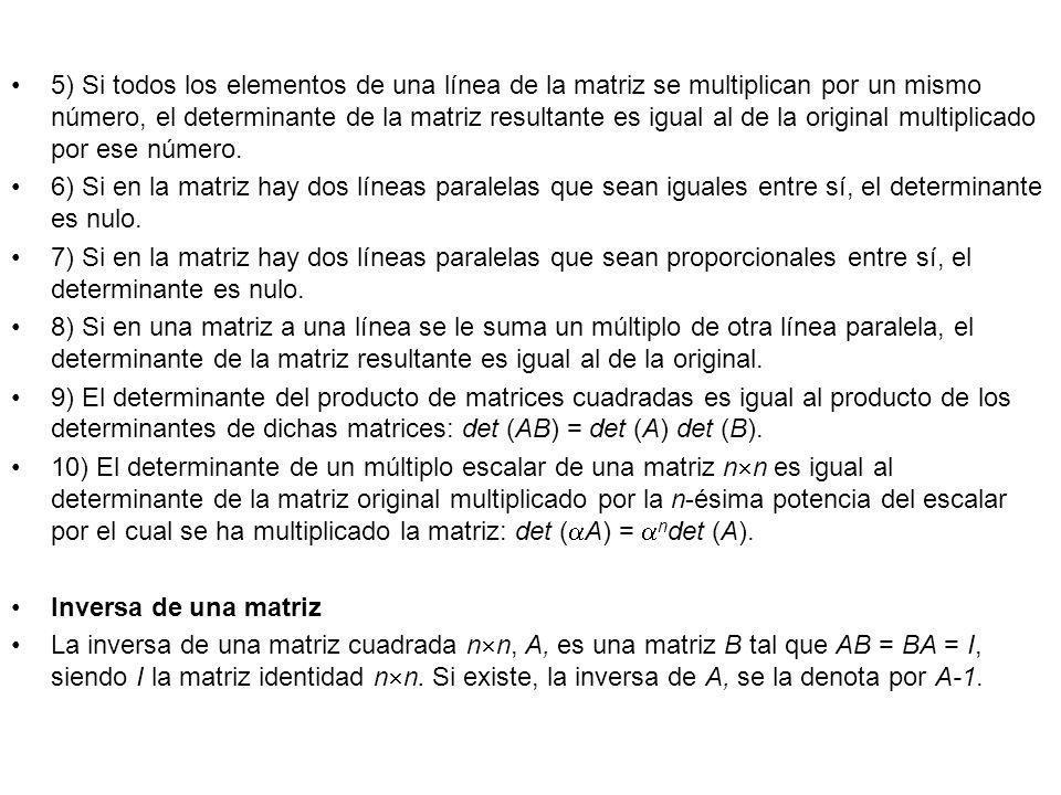 5) Si todos los elementos de una línea de la matriz se multiplican por un mismo número, el determinante de la matriz resultante es igual al de la orig