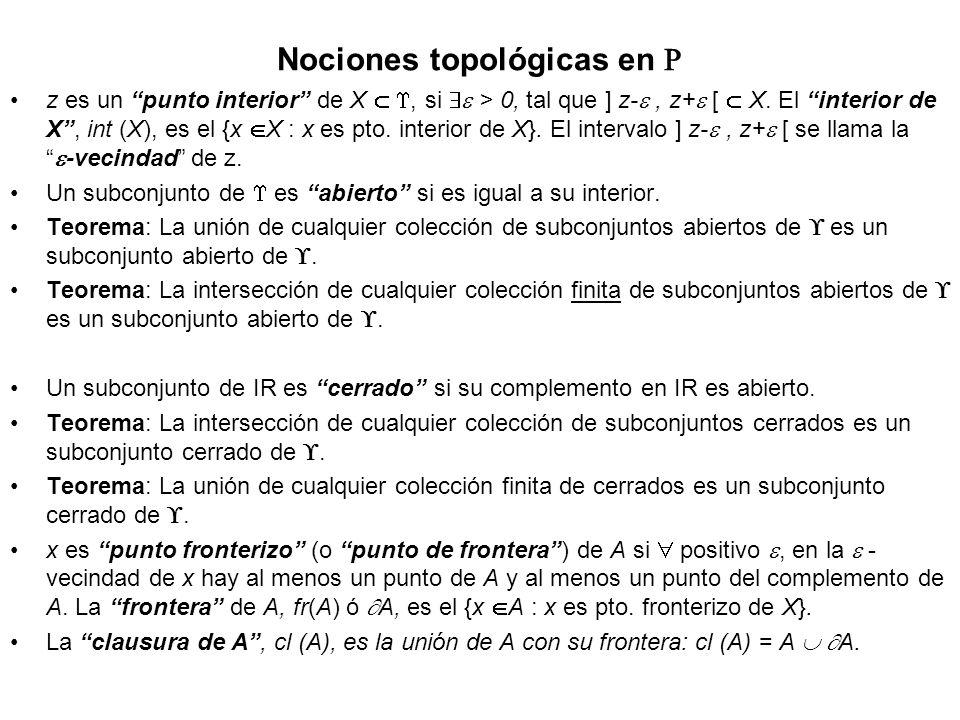 Nociones topológicas en z es un punto interior de X, si > 0, tal que ] z-, z+ [ X. El interior de X, int (X), es el {x X : x es pto. interior de X}. E