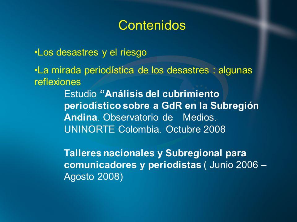 Contenidos Los desastres y el riesgo La mirada periodística de los desastres : algunas reflexiones Estudio Análisis del cubrimiento periodístico sobre a GdR en la Subregión Andina.
