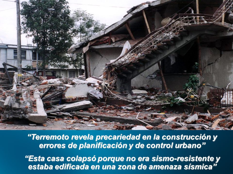 Terremoto revela precariedad en la construcción y errores de planificación y de control urbano Esta casa colapsó porque no era sismo-resistente y estaba edificada en una zona de amenaza sísmica