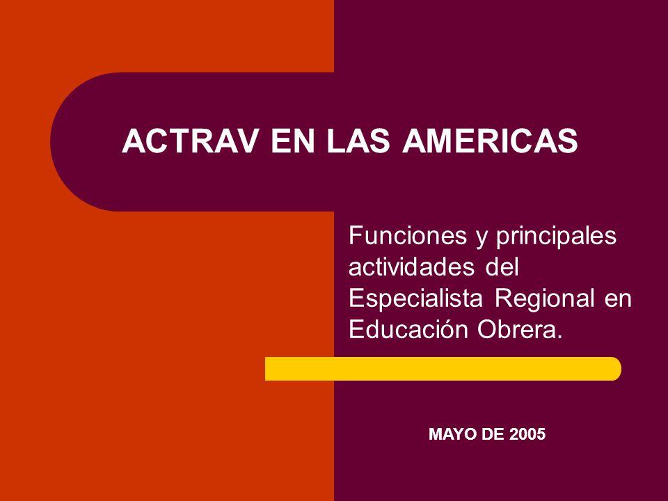 ACTRAV EN LAS AMERICAS Funciones y principales actividades del Especialista Regional en Educación Obrera.