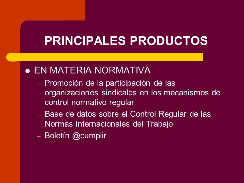 PRINCIPALES PRODUCTOS EN MATERIA NORMATIVA – Promoción de la participación de las organizaciones sindicales en los mecanismos de control normativo regular – Base de datos sobre el Control Regular de las Normas Internacionales del Trabajo – Boletín @cumplir