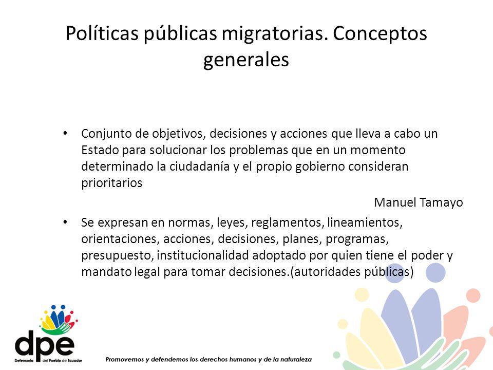 Políticas públicas migratorias. Conceptos generales Conjunto de objetivos, decisiones y acciones que lleva a cabo un Estado para solucionar los proble