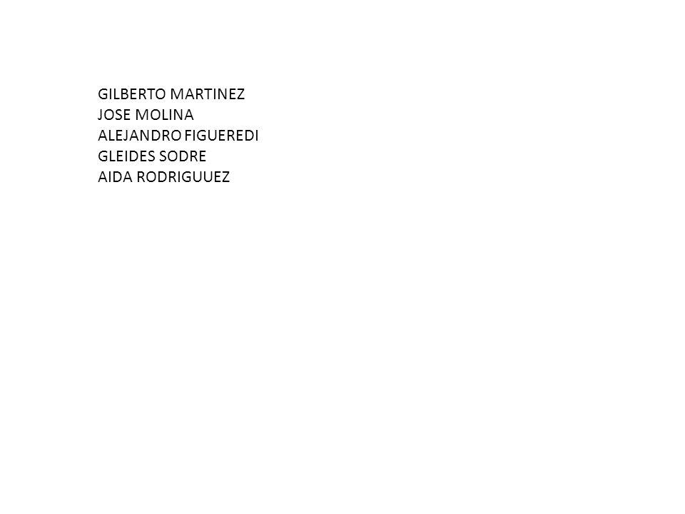 GILBERTO MARTINEZ JOSE MOLINA ALEJANDRO FIGUEREDI GLEIDES SODRE AIDA RODRIGUUEZ