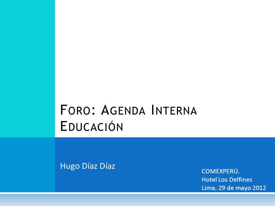 F ORO : A GENDA I NTERNA E DUCACIÓN Hugo Díaz Díaz COMEXPERÚ.