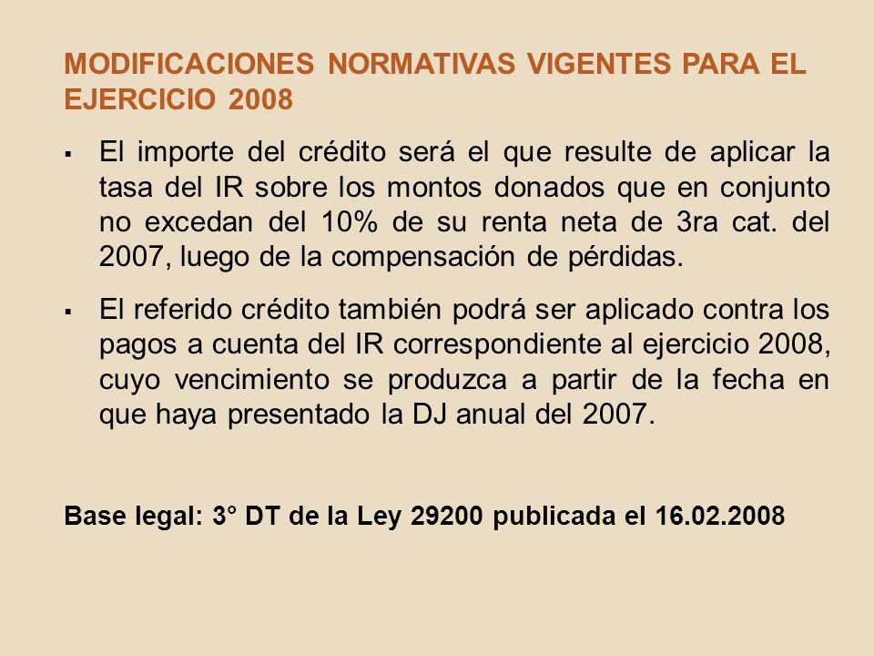 MODIFICACIONES NORMATIVAS VIGENTES PARA EL EJERCICIO 2008 El importe del crédito será el que resulte de aplicar la tasa del IR sobre los montos donado