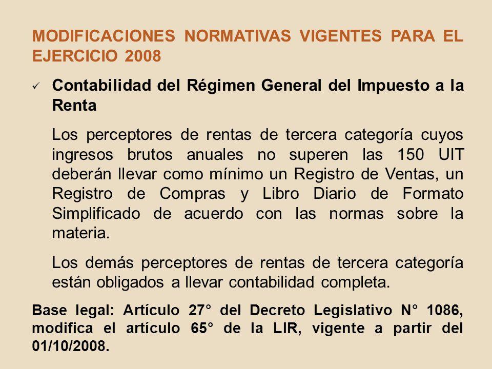 MODIFICACIONES NORMATIVAS VIGENTES PARA EL EJERCICIO 2008 Contabilidad del Régimen General del Impuesto a la Renta Los perceptores de rentas de tercer