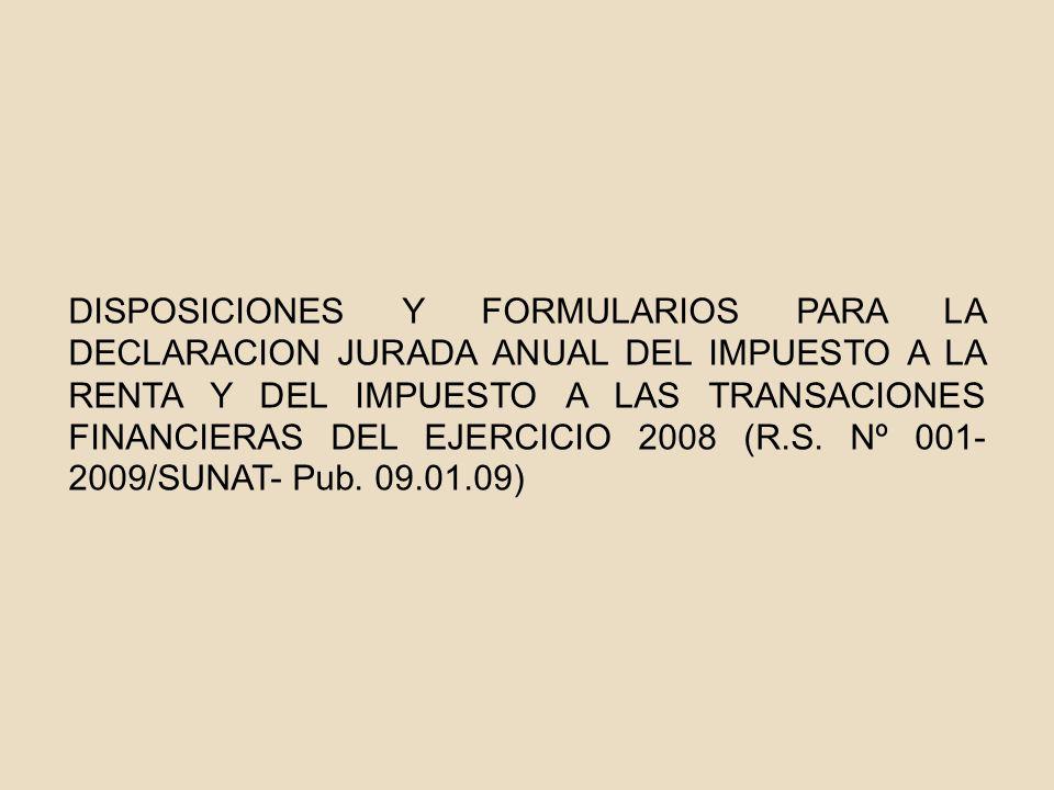 DISPOSICIONES Y FORMULARIOS PARA LA DECLARACION JURADA ANUAL DEL IMPUESTO A LA RENTA Y DEL IMPUESTO A LAS TRANSACIONES FINANCIERAS DEL EJERCICIO 2008