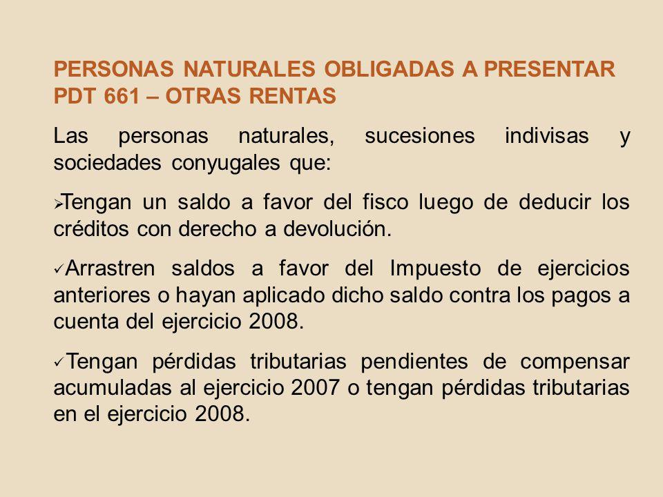 PERSONAS NATURALES OBLIGADAS A PRESENTAR PDT 661 – OTRAS RENTAS Las personas naturales, sucesiones indivisas y sociedades conyugales que: Tengan un sa