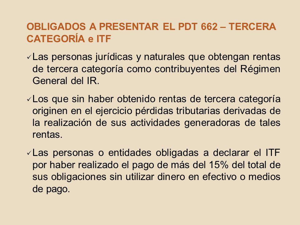 OBLIGADOS A PRESENTAR EL PDT 662 – TERCERA CATEGORÍA e ITF Las personas jurídicas y naturales que obtengan rentas de tercera categoría como contribuye