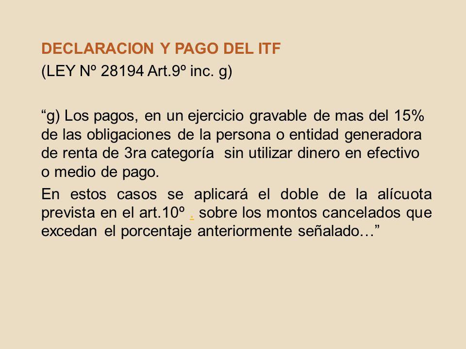 DECLARACION Y PAGO DEL ITF (LEY Nº 28194 Art.9º inc. g) g) Los pagos, en un ejercicio gravable de mas del 15% de las obligaciones de la persona o enti