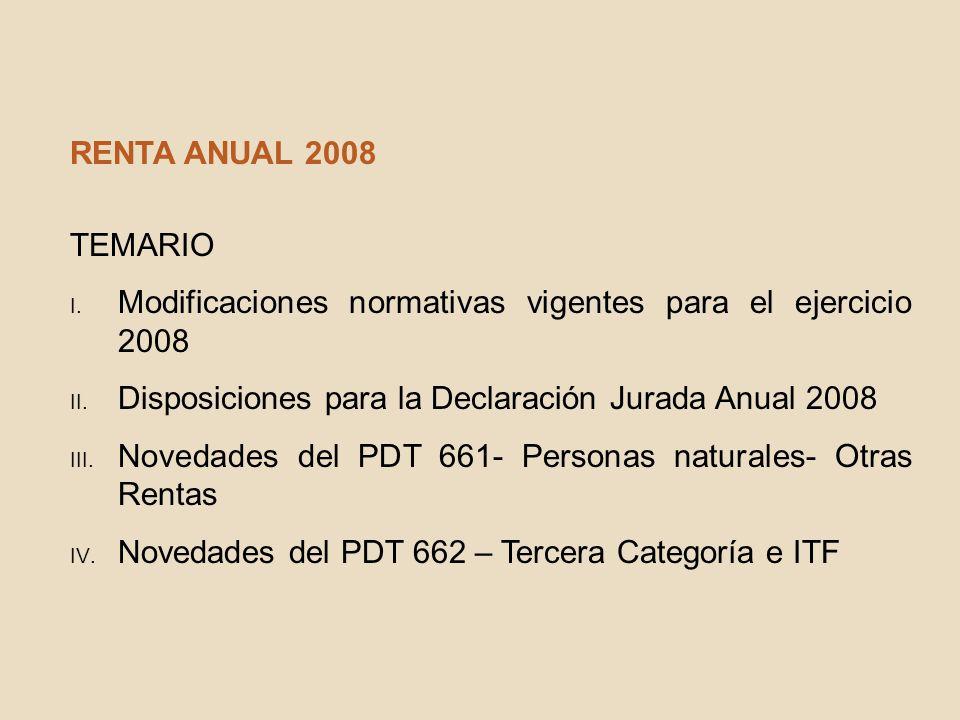 RENTA ANUAL 2008 TEMARIO I. Modificaciones normativas vigentes para el ejercicio 2008 II. Disposiciones para la Declaración Jurada Anual 2008 III. Nov