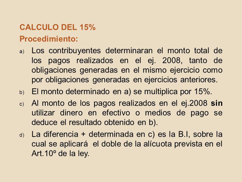 CALCULO DEL 15% Procedimiento: a) Los contribuyentes determinaran el monto total de los pagos realizados en el ej. 2008, tanto de obligaciones generad