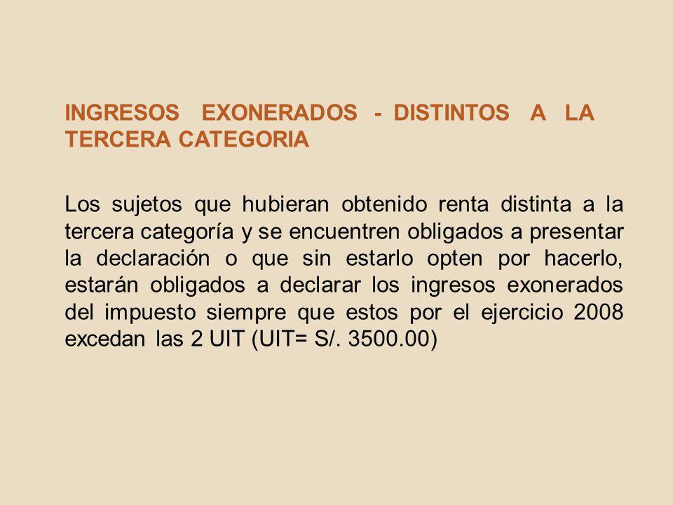 INGRESOS EXONERADOS - DISTINTOS A LA TERCERA CATEGORIA Los sujetos que hubieran obtenido renta distinta a la tercera categoría y se encuentren obligad