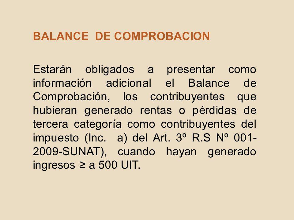 BALANCE DE COMPROBACION Estarán obligados a presentar como información adicional el Balance de Comprobación, los contribuyentes que hubieran generado