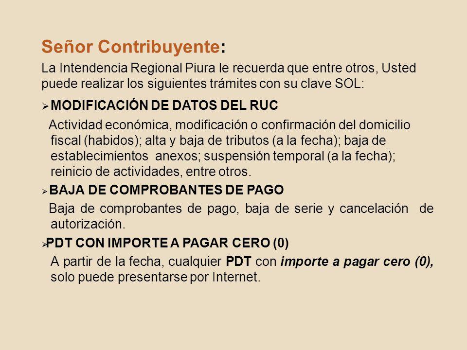 Señor Contribuyente: La Intendencia Regional Piura le recuerda que entre otros, Usted puede realizar los siguientes trámites con su clave SOL: MODIFIC
