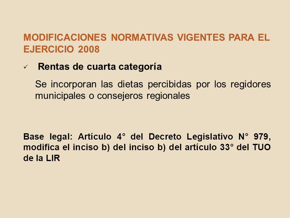 MODIFICACIONES NORMATIVAS VIGENTES PARA EL EJERCICIO 2008 Rentas de cuarta categoría Se incorporan las dietas percibidas por los regidores municipales