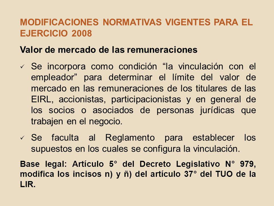 MODIFICACIONES NORMATIVAS VIGENTES PARA EL EJERCICIO 2008 Valor de mercado de las remuneraciones Se incorpora como condición la vinculación con el emp