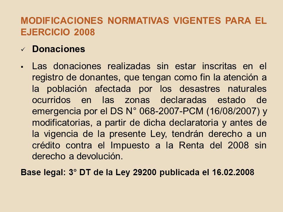 MODIFICACIONES NORMATIVAS VIGENTES PARA EL EJERCICIO 2008 Donaciones Las donaciones realizadas sin estar inscritas en el registro de donantes, que ten