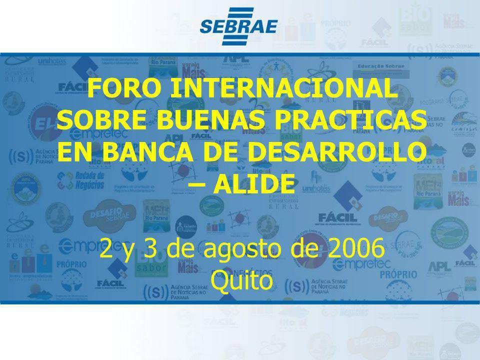 FORO INTERNACIONAL SOBRE BUENAS PRACTICAS EN BANCA DE DESARROLLO – ALIDE 2 y 3 de agosto de 2006 Quito
