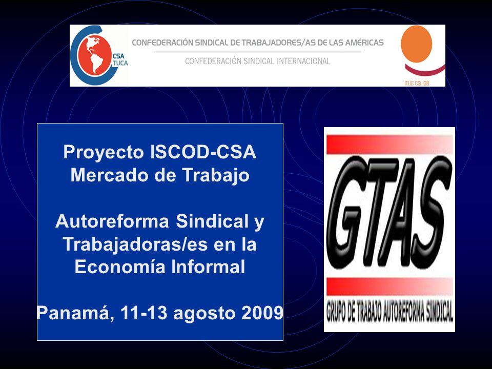 Proyecto ISCOD-CSA Mercado de Trabajo Autoreforma Sindical y Trabajadoras/es en la Economía Informal Panamá, 11-13 agosto 2009