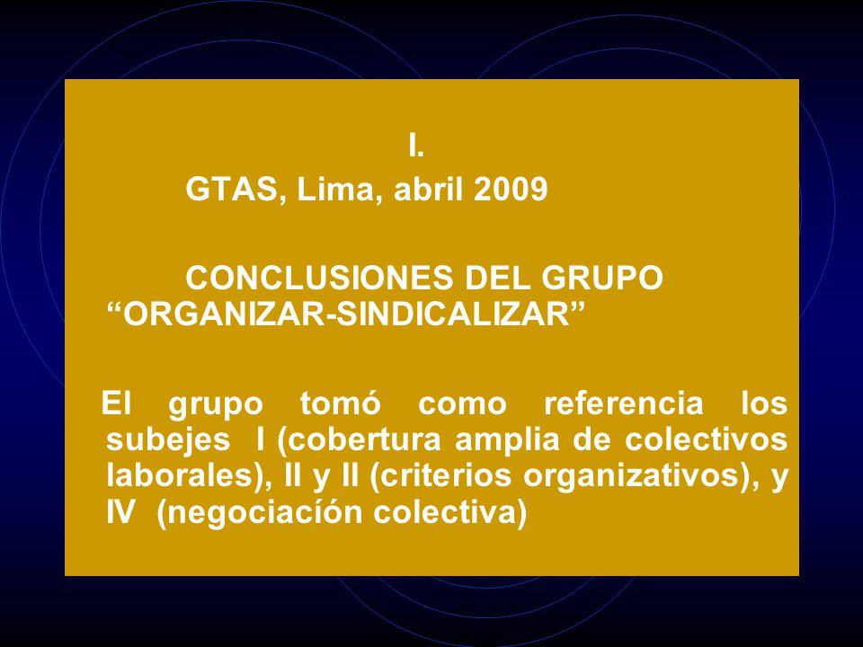 I. GTAS, Lima, abril 2009 CONCLUSIONES DEL GRUPOORGANIZAR-SINDICALIZAR El grupo tomó como referencia los subejes I (cobertura amplia de colectivos lab