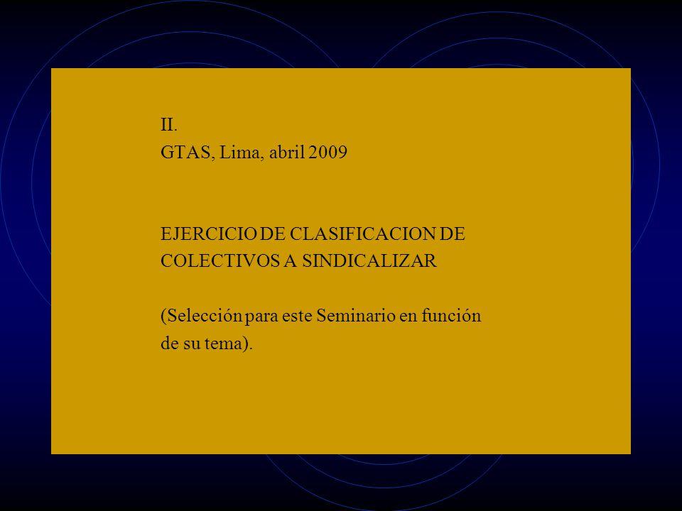 II. GTAS, Lima, abril 2009 EJERCICIO DE CLASIFICACION DE COLECTIVOS A SINDICALIZAR (Selección para este Seminario en función de su tema).