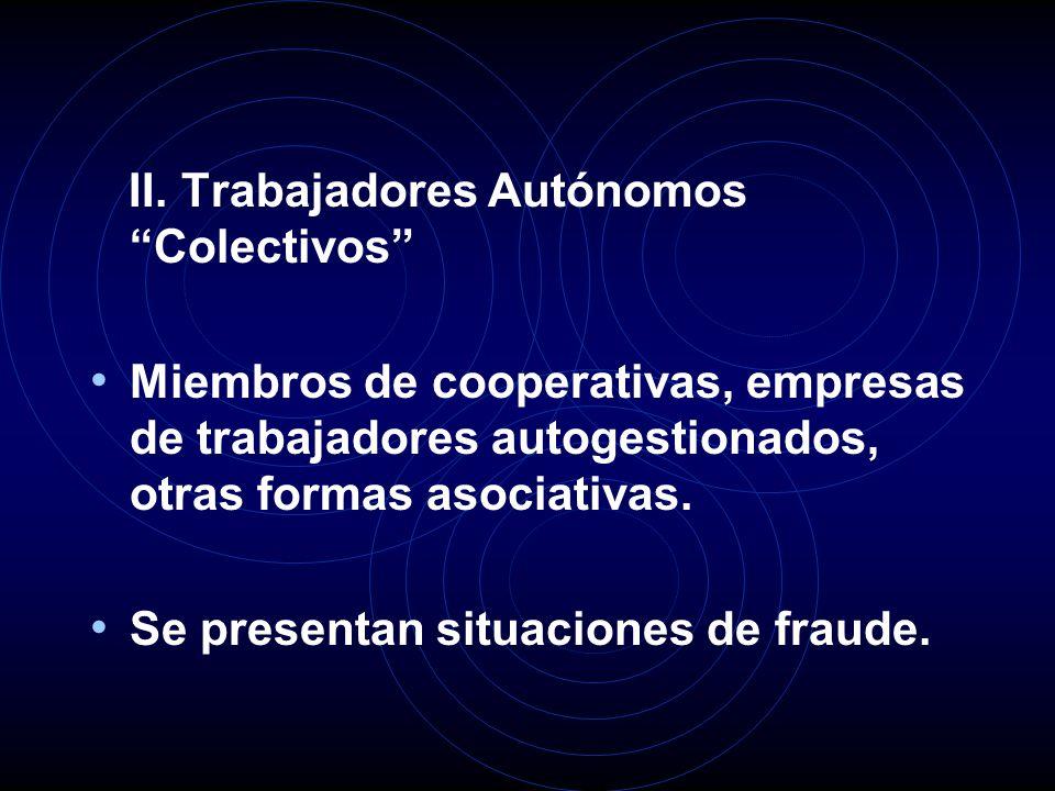 II. Trabajadores Autónomos Colectivos Miembros de cooperativas, empresas de trabajadores autogestionados, otras formas asociativas. Se presentan situa