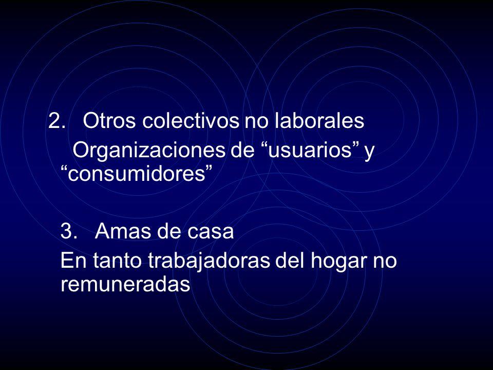 2. Otros colectivos no laborales Organizaciones de usuarios y consumidores 3.