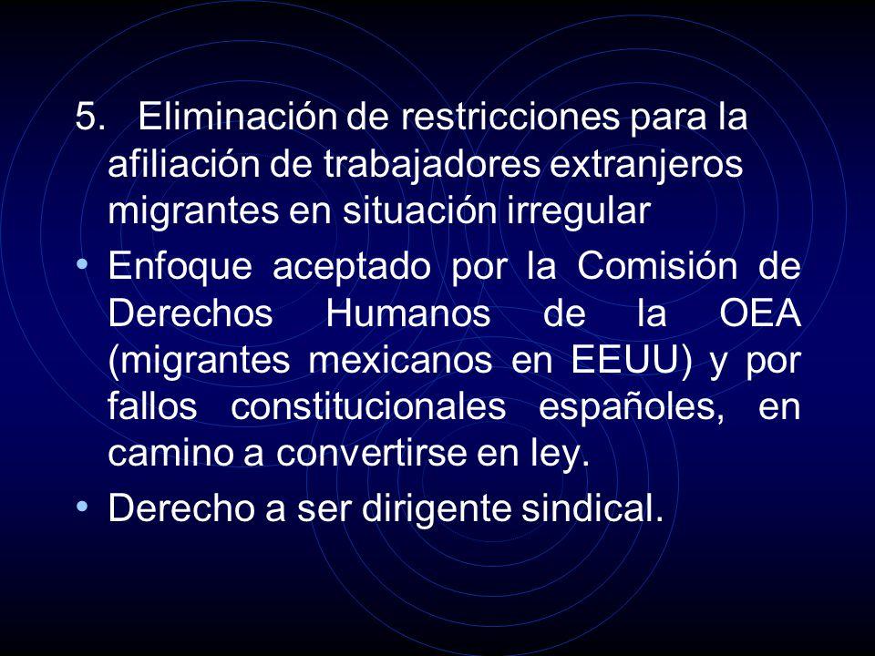 5. Eliminación de restricciones para la afiliación de trabajadores extranjeros migrantes en situación irregular Enfoque aceptado por la Comisión de De