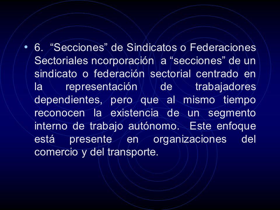 6. Secciones de Sindicatos o Federaciones Sectoriales ncorporación a secciones de un sindicato o federación sectorial centrado en la representación de