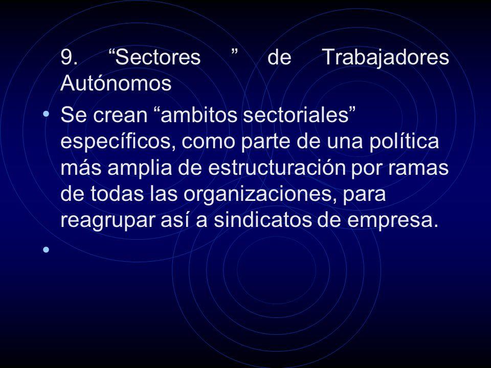 9. Sectores de Trabajadores Autónomos Se crean ambitos sectoriales específicos, como parte de una política más amplia de estructuración por ramas de t
