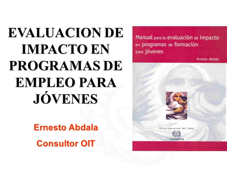 EVALUACION DE IMPACTO EN PROGRAMAS DE EMPLEO PARA JÓVENES Ernesto Abdala Consultor OIT