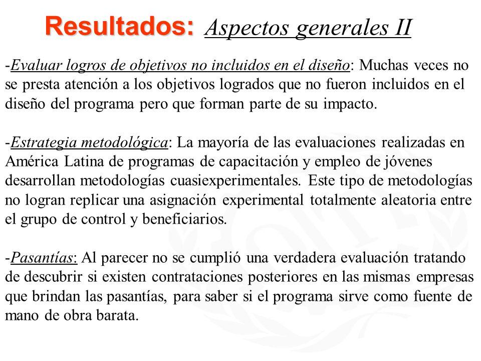 Resultados: Resultados: Aspectos generales II -Evaluar logros de objetivos no incluidos en el diseño: Muchas veces no se presta atención a los objetiv