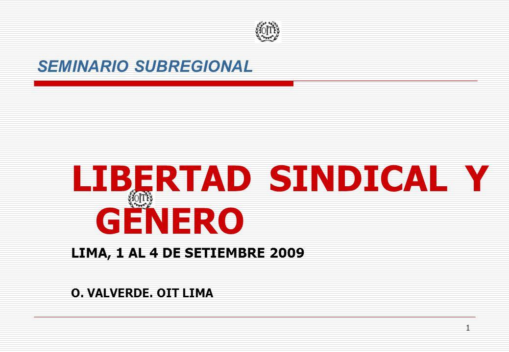 1 SEMINARIO SUBREGIONAL LIBERTAD SINDICAL Y GENERO LIMA, 1 AL 4 DE SETIEMBRE 2009 O.