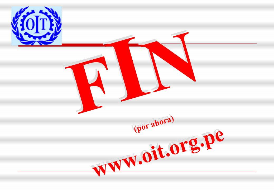 F I N (por ahora) www.oit.org.pe F I N (por ahora) www.oit.org.pe